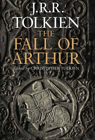 Must Have: The Fall of Arthur by Tolkien – His Best Work Ever?